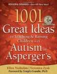 1001 Great Ideas for Teaching and Raising Children with Autism or Asperger&#039;s, Revised and Expanded 2nd Edition