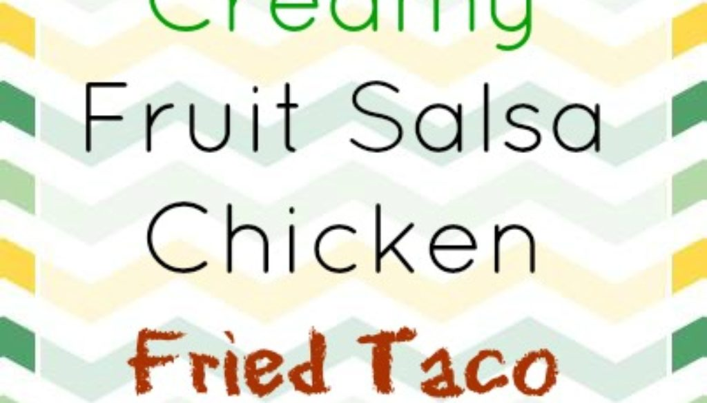 Creamy fruit salsa chicken fried taco