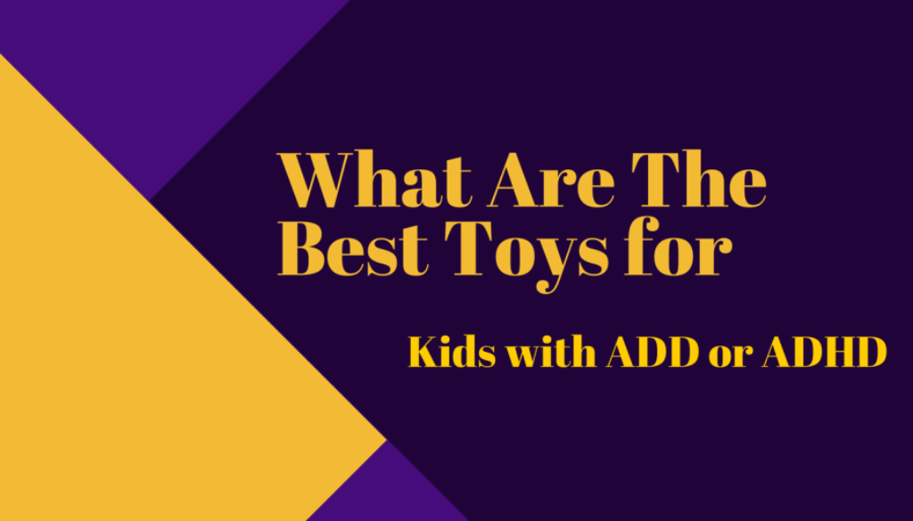 best toys for adhd add