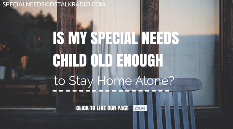Is My Special Needs Child Old Enough to Stay Home Alone?